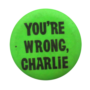 You're Wrong Charlie Green Social Lubricators Button Museum