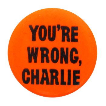 You're Wrong Charlie Orange Social Lubricators Button Museum