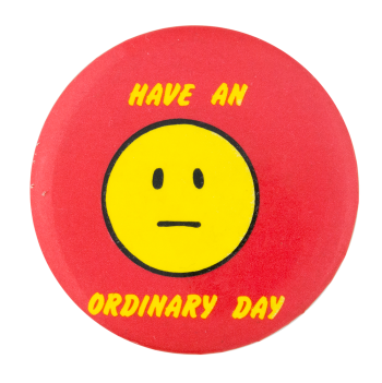 Have an Ordinary Day Smileys Button Museum
