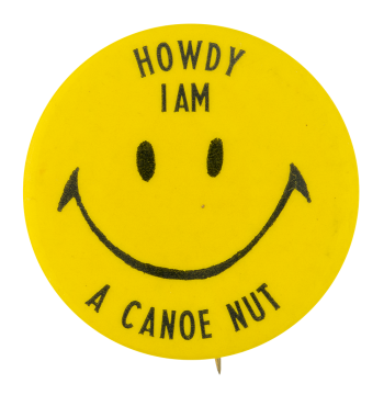 I am a Canoe Nut Smileys Button Museum
