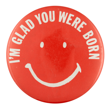I'm Glad You Were Born Smileys Busy Beaver Button Museum