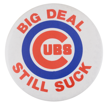 Cubs Still Suck Sports Button Museum