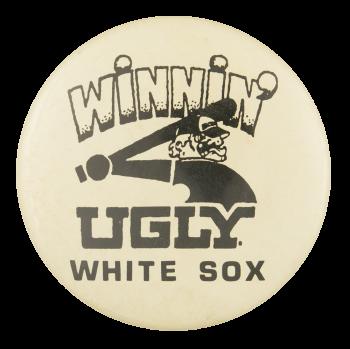 Winnin' Ugly White Sox Sports Button Museum
