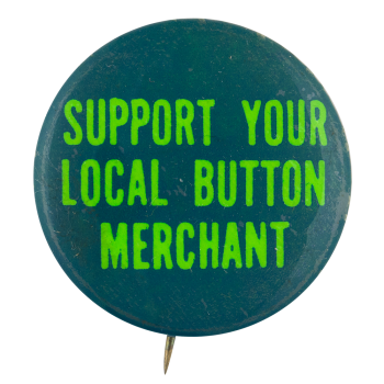 Support Your Local Button Merchant Green Self Referential Button Museum