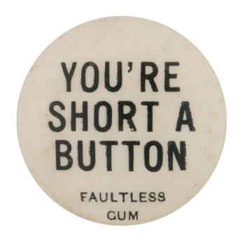 You're Short A Button Self Referential Button Museum