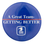 A Great Team Getting Better Advertising Button Museum