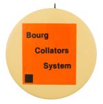 Bourg Collators System Advertising Button Museum