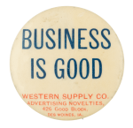 Business is Good Western Supply Company Advertising Button Museum
