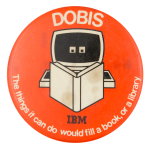 Dobis IBM Advertising Button Museum