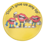 Don't Give Us Any Lip Advertising  Button Museum