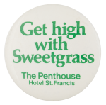 Get High With Sweetgrass Advertising Button Museum