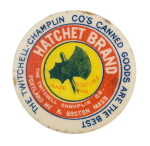 Hatchet Brand Advertising Button Museum