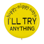 Hippy Sippy Says I'll Try Anything Advertising Button Museum