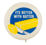 It's Better with Butter Advertising Button Museum