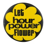 Let Hour Power Flower Advertising Button Museum