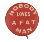 Nobody Loves a Fat Man Advertising Button Museum