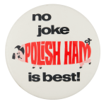 Polish Ham is Best Advertising Button Museum