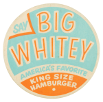 Say Big Whitey Advertising Button Museum