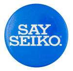 Say Seiko Advertising Button Museum