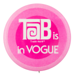 Tab Is In Vogue Advertising Button Museum