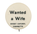 Wanted A Wife Advertising Button Museum