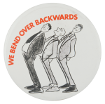 We Bend Over Backwards Advertising Button Museum