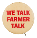 We Talk Farmer Advertising Button Museum