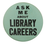 Ask Me About Library Careers Ask Me Button Museum