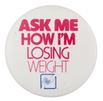 Ask Me How I'm Losing Weight Ask Me Button Museum