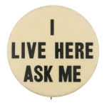 I Live Here Ask Me Ask Me Button Museum