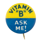 Vitamin B Ask Me! Ask Me Button Museum