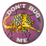 Don't Bug Me Art Button Museum