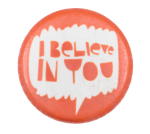 I Believe In You Art Button Museum
