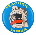 Teacher Tamer Art Button Museum