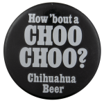 Choo Choo Chihuahua Beer Busy Beaver Button Museum
