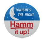 Hamm It Up Tonight Beer Button Museum