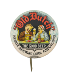 Old Dutch The Good Beer Beer Button Museum