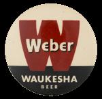 Weber Waukesha Beer Beer Button Museum