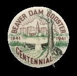 Beaver Dam Booster Centennial Beavers Button Museum