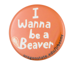 I Wanna be a Beaver Beavers Button Museum