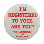 Registered to Vote Academy of Medicine Cause Busy Beaver Button Museum