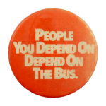 People You Depend On Depend On the Bus Cause Busy Beaver Button Museum