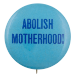 Abolish Motherhood Cause Button Museum