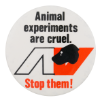 Animal Experiments are Cruel Cause Button Museum