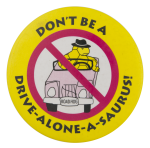 Drive Alone A Saurus Cause Button Museum
