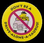 Drive Alone A Saurus Cause Button Museum