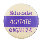 Educate Agitate Organize Cause Button Museum