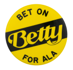 Betty for ALA President Cause Button Museum