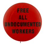 Free All Undocumented Workers Cause Busy Beaver Button Museum