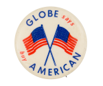 Globe Says Buy American Cause Button Museum